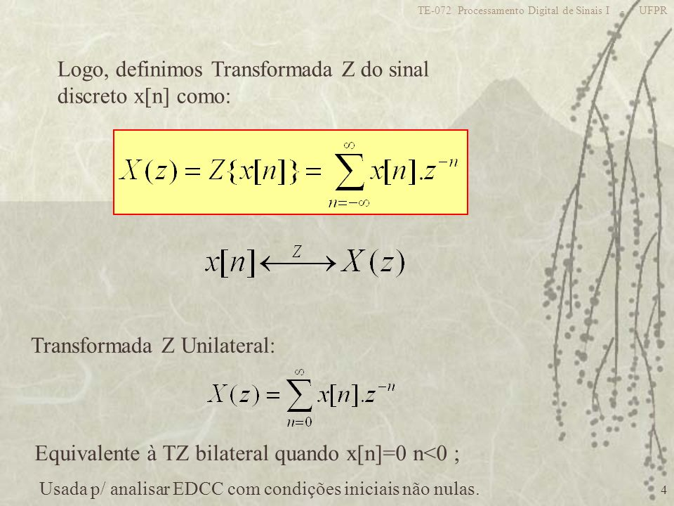 Logo, definimos Transformada Z do sinal discreto x[n] como: